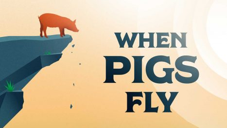 When Pigs Fly - Do you Believe in Miracles?