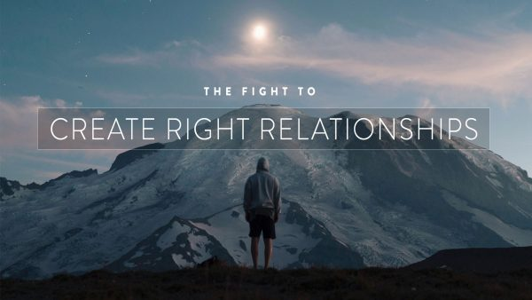 The Fight to Create Right Relationships