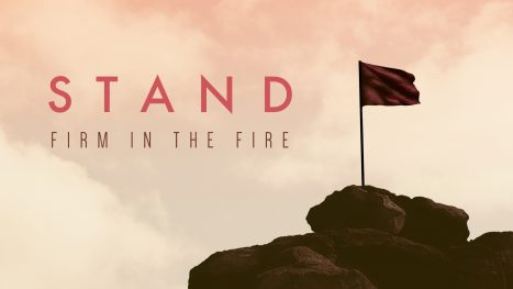 Stand Firm in the Fire